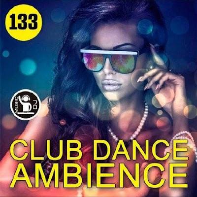 Club Dance Ambience Vol.133 2018 Mp3 320 Kbps