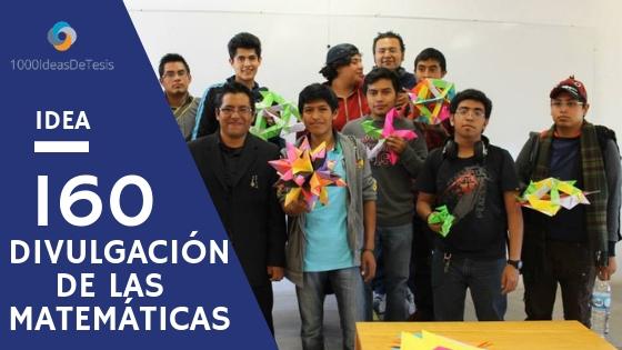 Idea de tesis 160 de 1000 ideas de tesis: ¿Cómo preparar los recursos; tanto humanos como materiales, para divulgar la matemática fuera del espacio escolar?