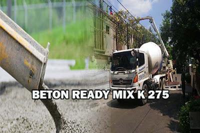 HARGA BETON K 275, HARGA READY MIX K 275, HARGA BETON COR K 275, HARGA COR BETON K 275