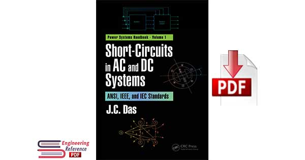 Short-Circuits in AC and DC Systems: ANSI, IEEE, and IEC Standards Volume 1 by J.C. Das pdf download