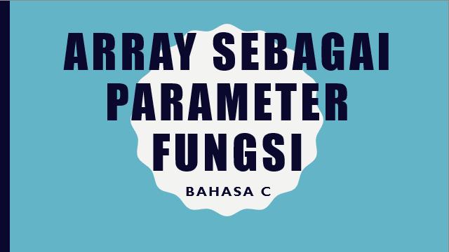 Array Sebagai Parameter Fungsi Pada Bahasa C