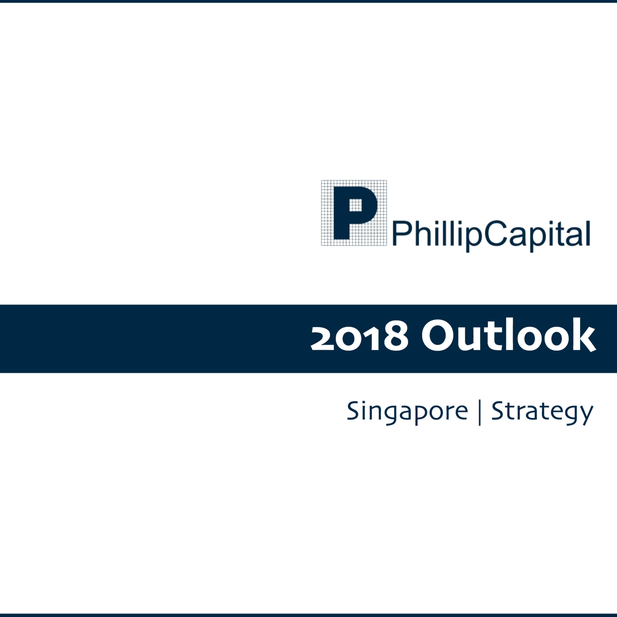 Phillip 2018 Singapore Strategy - Phillip Securities 2017-12-18: From Liquidity To A Business Cycle