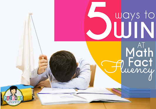 It's Here! 5 Ways to Win at Fact Fluency