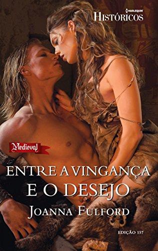 Entre a Vingança e o Desejo Harlequin Históricos - ed.157 - Joanna Fulford