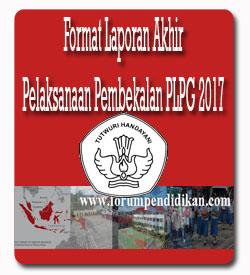 Format Laporan Akhir Pelaksanaan Pembekalan PLPG 2017