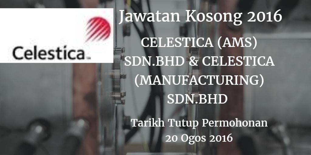 Jawatan Kosong CELESTICA (AMS) SDN.BHD & CELESTICA (MANUFACTURING) SDN.BHD 20 Ogos 2016