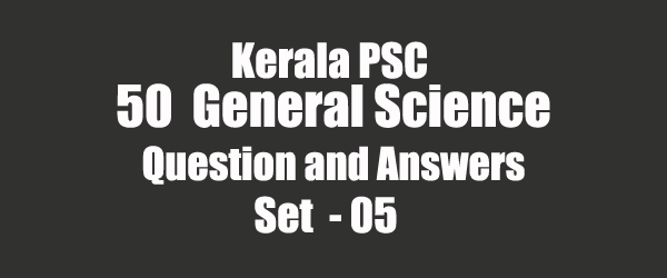 50 Important General Science Question and Answers 05