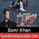http://www.humaliwalayazadar.com/2017/10/somi-khan-nohay-2018.html