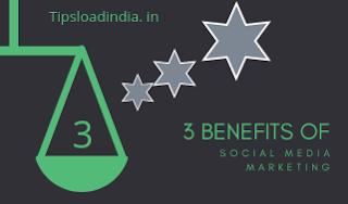 3 benefits of social media marketing, Tipsloadindia.in