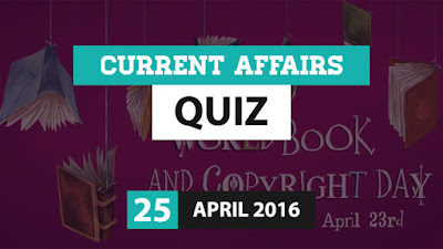 Current Affairs Quiz 25 April 2016