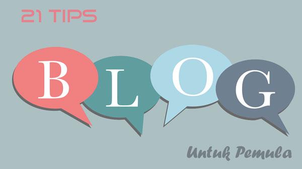 21 Tips Blogging Untuk Pemula (Pengalaman Pribadi)