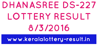 Kerala Lottery result, Check lottery result today, KERALA DHANASREE DS-227 LOTTERY RESULT 8/3/2016, Kerala Dhanasree ds227 lottery result, Kerala lotteries Dhanasree ds-227 result today, lottery result today 8-3-2016, Dhanasree ds227 lottery result 08/03/2016, Kerala lottery result, Dhanasree Lottery result, Dhanasree DS-227 lottery result, Today's Dhanasree Lottery result today, 08-03-2016 Dhanasree Lottery result, Dhanasree DS 227 lottery result, Check bhagya kuri result today