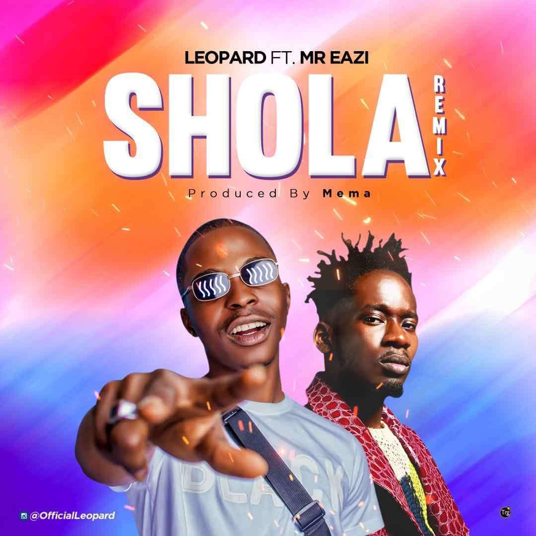 DOWNLOAD MP3: Leopard - Shola (Remix) ft  Mr Eazi (Prod  by Mema