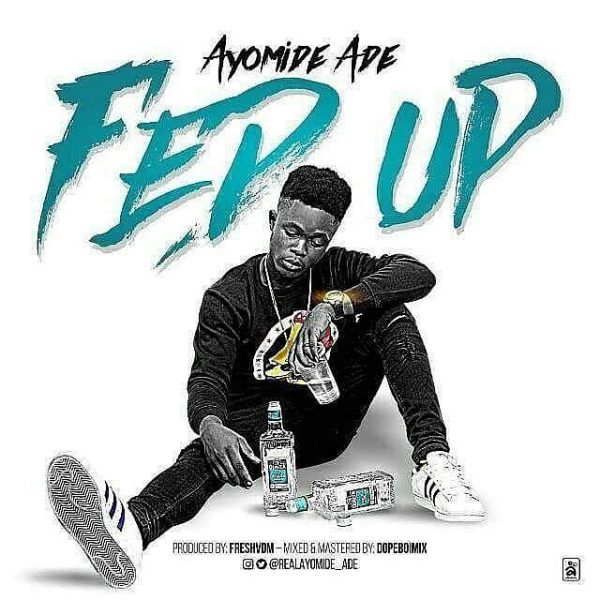 Ayomide Ade – Fed Up (prod. Fresh VDM)