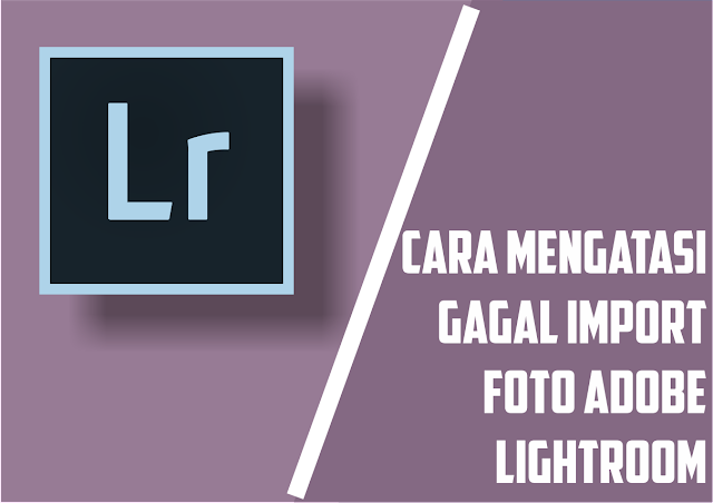Cara Memperbaiki Gagal Import Foto Di Lightroom Android