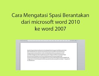 mengatasi spasi berantakan dari word 2010 ke 2007
