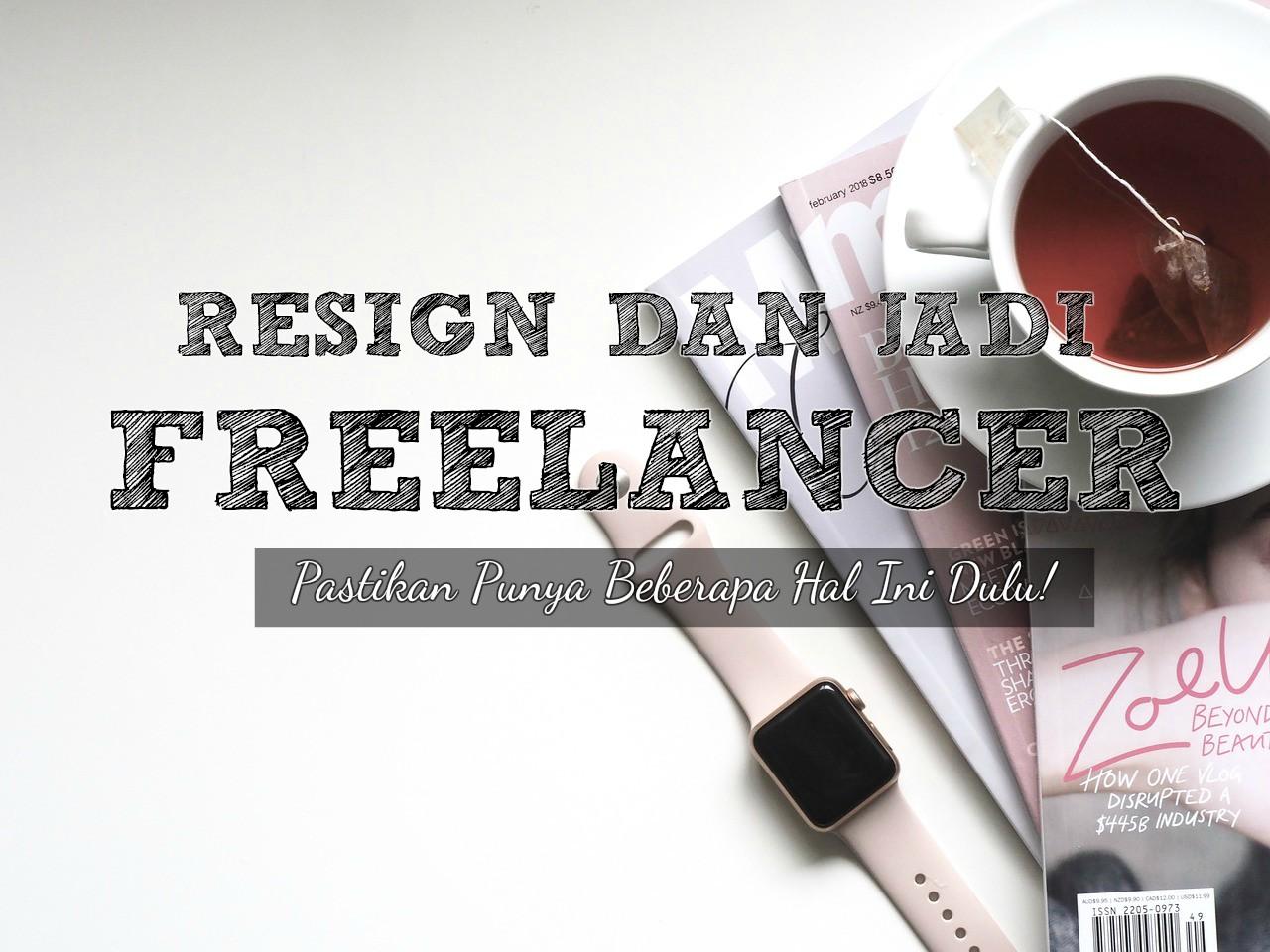 Resign Dari Kantor Dan Jadi Freelancer, Pastikan Punya Beberapa Hal Ini Dulu!
