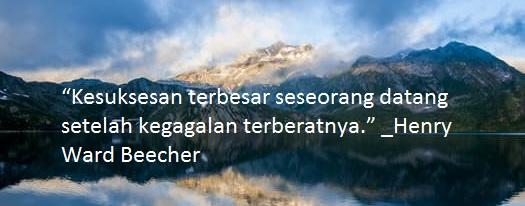 """""""Kesuksesan terbesar seseorang datang setelah kegagalan terberatnya."""" _Henry Ward Beecher"""
