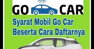 Syarat Jenis Mobil Gocar Terbaru 2020 Dan Cara Daftar Online 2019 Cbbdblog Net