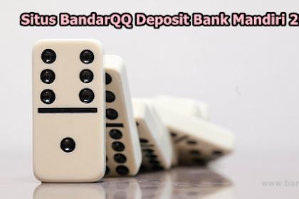 Memilih Situs BandarQQ Deposit Bank Mandiri 2019