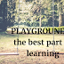 PLAYGROUND - best part of learning