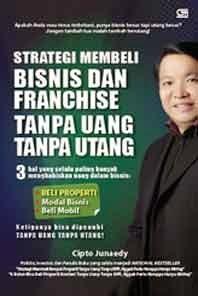 """Buku Cipto Junaedy """"Strategi Membeli Bisnis Franchise Tanpa Uang Tanpa Hutang"""""""