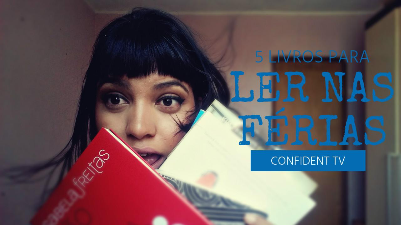 5 LIVROS PARA LER NAS FÉRIAS | BLOG CONFIDENT