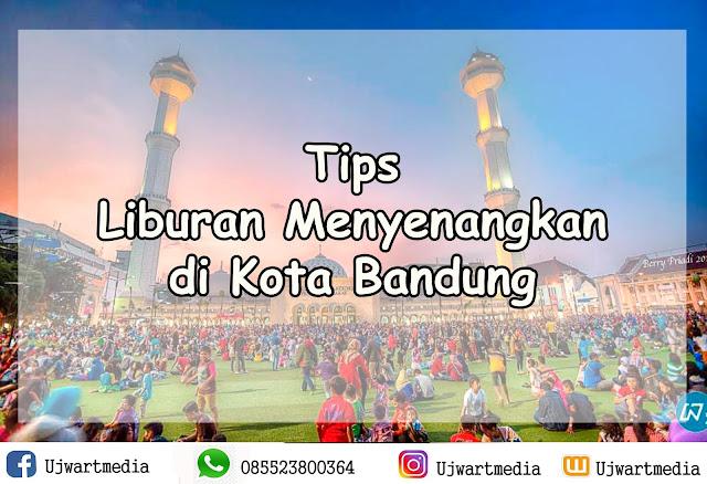 Tips Liburan Menyenangkan di Kota Bandung