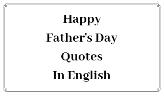 Happy Father's Day Quotes, Wishes And Wallpapers