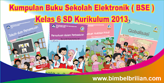 Kumpulan Buku Sekolah Elektronik ( BSE ) Kelas 6 SD Kurikulum 2013