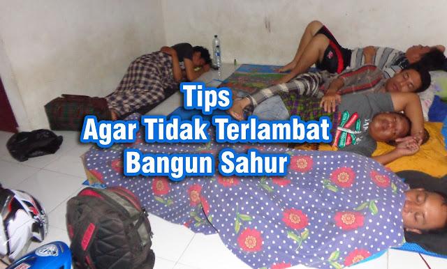 Tips Agar Tidak Terlambat Bangun Sahur