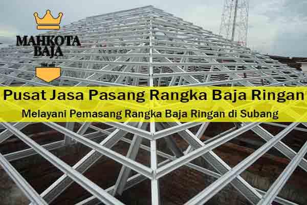 Harga Jasa Pasang Rangka Atap Baja Ringan Pusakanagara