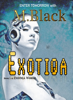 CYBERPUNK DYSTOPIA- EXOTIQA: Enter a World between Robot and Man. Book 1