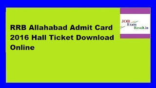 RRB Allahabad Admit Card 2016 Hall Ticket Download Online