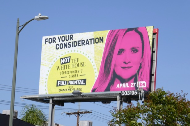 Samantha Bee Not White House Correspondents Dinner FYC billboard