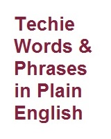 Techie Words &  Phrases Defined
