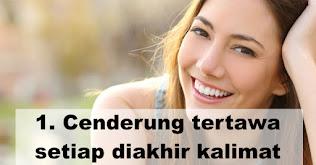 Cenderung tertawa setiap diakhir kalimat