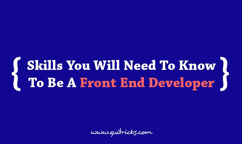 Skills You Will Need To Know To Be A Front End Developer