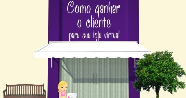 dd58710d11 Como ganhar um cliente para sua loja virtual - Elaine Gaspareto- Dicas para  blogs e inspirações para a vida