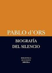 Biografía del silencio : breve ensayo sobre meditación / Pablo d'Ors