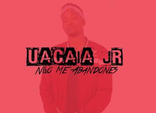 Uacaia Jr - Não Me Abandones Baixar Mp3