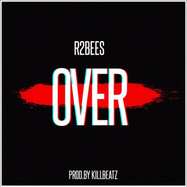 R2Bees – Over (Prod. By Killbeatz)