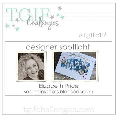 http://tgifchallenges.blogspot.com/2017/06/tgifc114-designer-spotlight-elizabeth.html