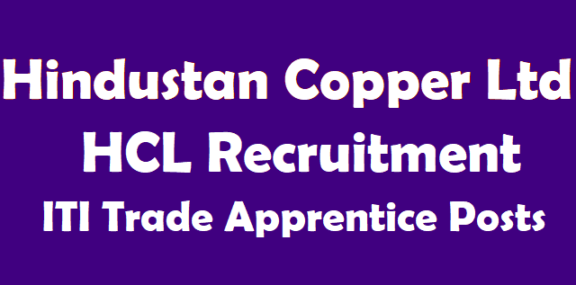 latest jobs, ITI Jobs, Trade Apprentice jobs, Hindustan Copper Limited, HCL Recruitment, TS Jobs, AP Jobs, www.apprenticeship.gov.in