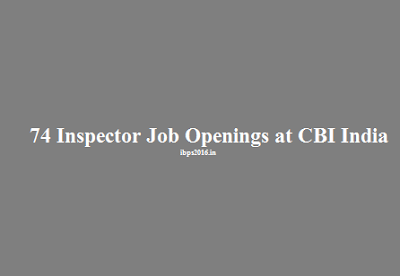 74 Inspector Job Openings at CBI India - CBI.nic.in