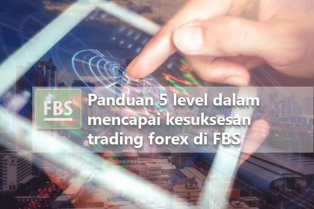 Panduan 5 Level Sukses Trading Forex di FBS