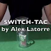 Switch-Tac by Alex Latorre (Tutorial)