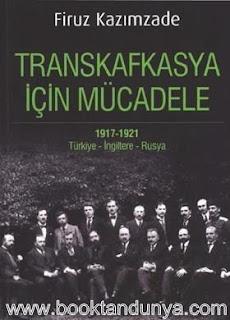 Firuz Kazımzade - Transkafkasya İçin Mücadele (1917 - 1921) - Türkiye - İngiltere - Rusya