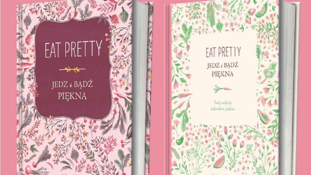 EAT PRETTY- JEDZ I BĄDŹ PIĘKNA  - Czytaj dalej »