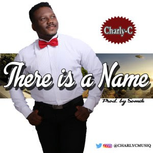 MUSIC: Charly-C – There is a Name | @CharlyCMusiq